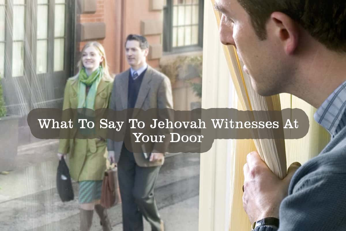 What To Say To Jehovah Witnesses At Your Door (JWs